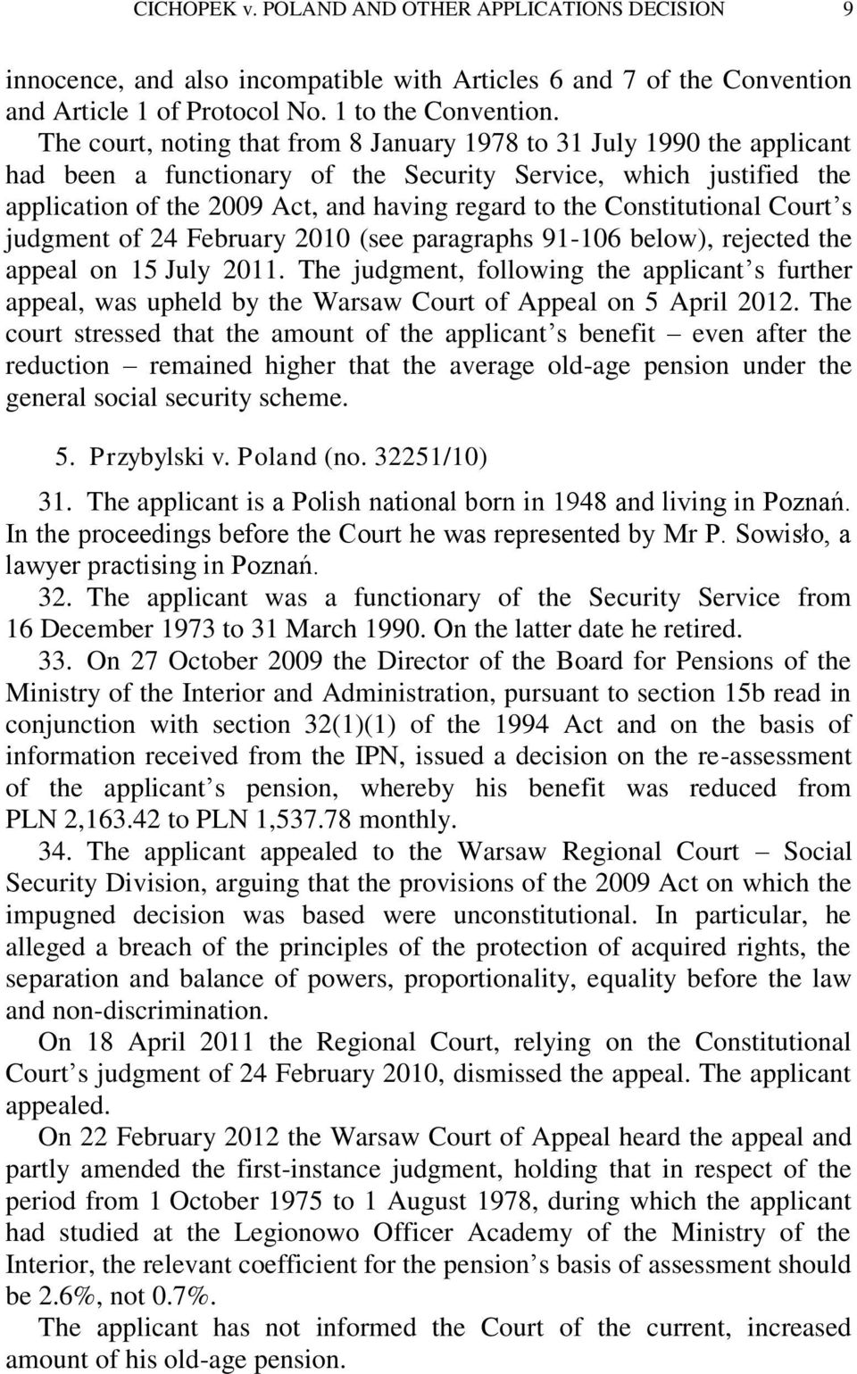 Constitutional Court s judgment of 24 February 2010 (see paragraphs 91-106 below), rejected the appeal on 15 July 2011.