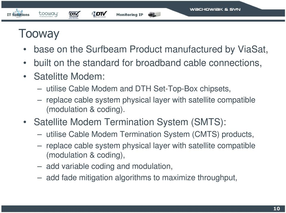 Satellite Modem Termination System (SMTS): utilise Cable Modem Termination System (CMTS) products, replace cable system physical layer