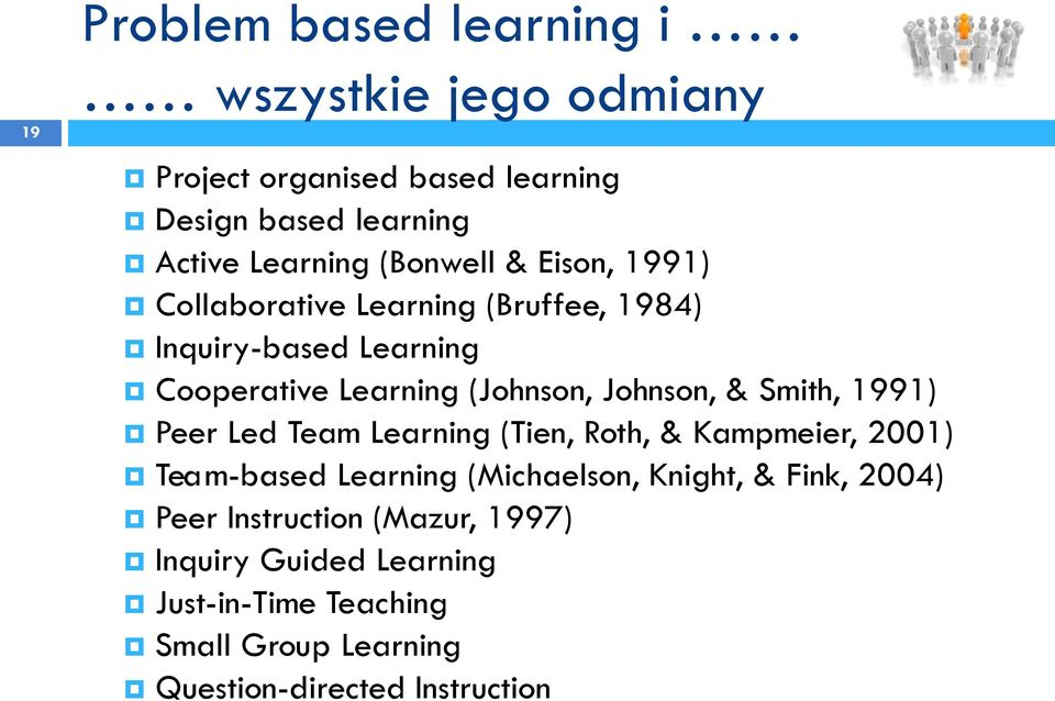 Johnson, & Smith, 1991) Peer Led Team Learning (Tien, Roth, & Kampmeier, 2001) Team-based Learning (Michaelson, Knight, &