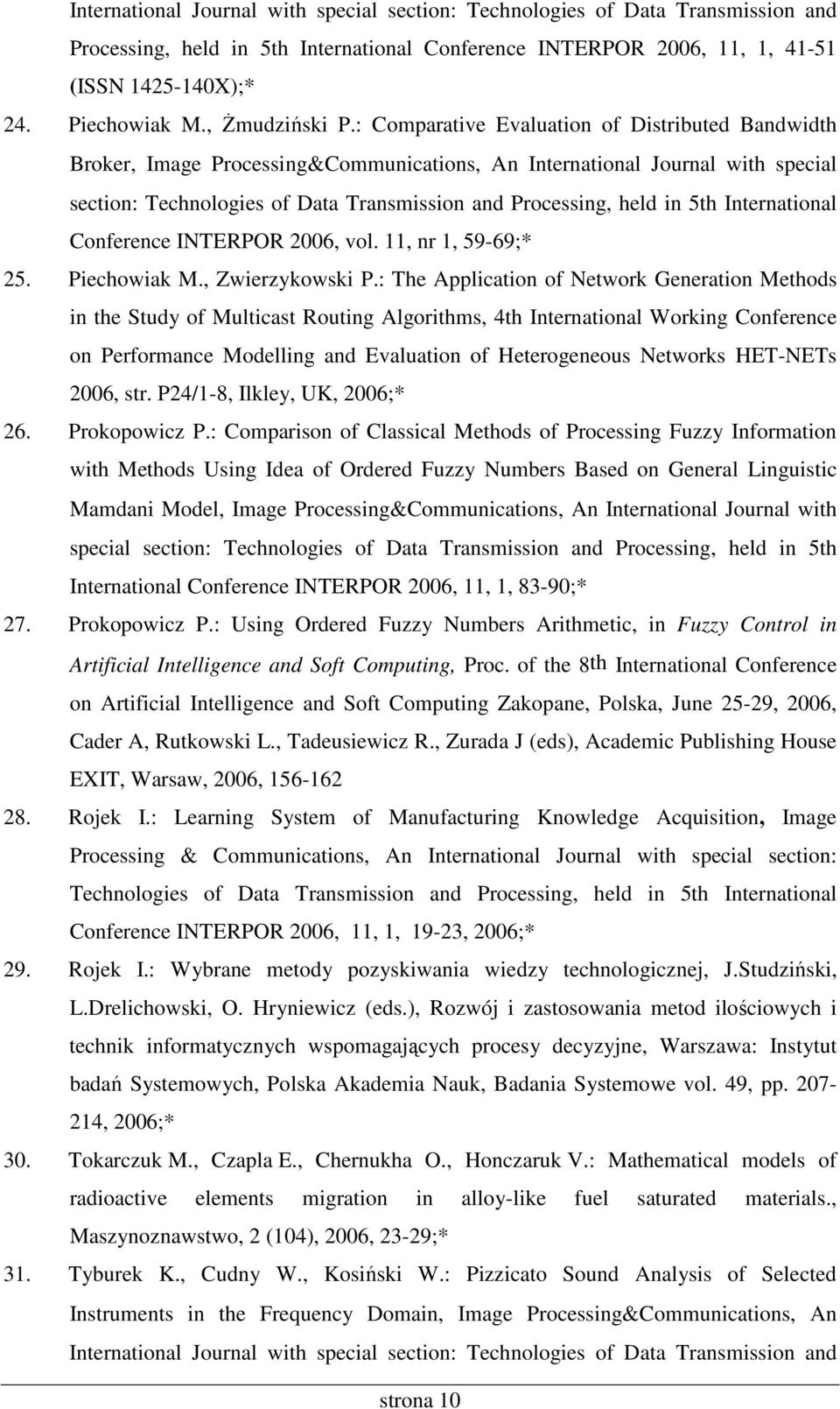 : Comparative Evaluation of Distributed Bandwidth Broker, Image Processing&Communications, An International Journal with special section: Technologies of Data Transmission and Processing, held in 5th