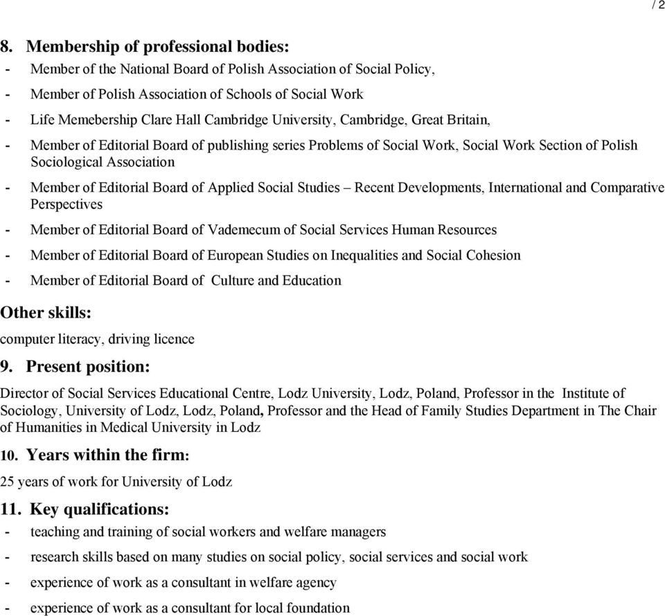 Cambridge University, Cambridge, Great Britain, - Member of Editorial Board of publishing series Problems of Social Work, Social Work Section of Polish Sociological Association - Member of Editorial
