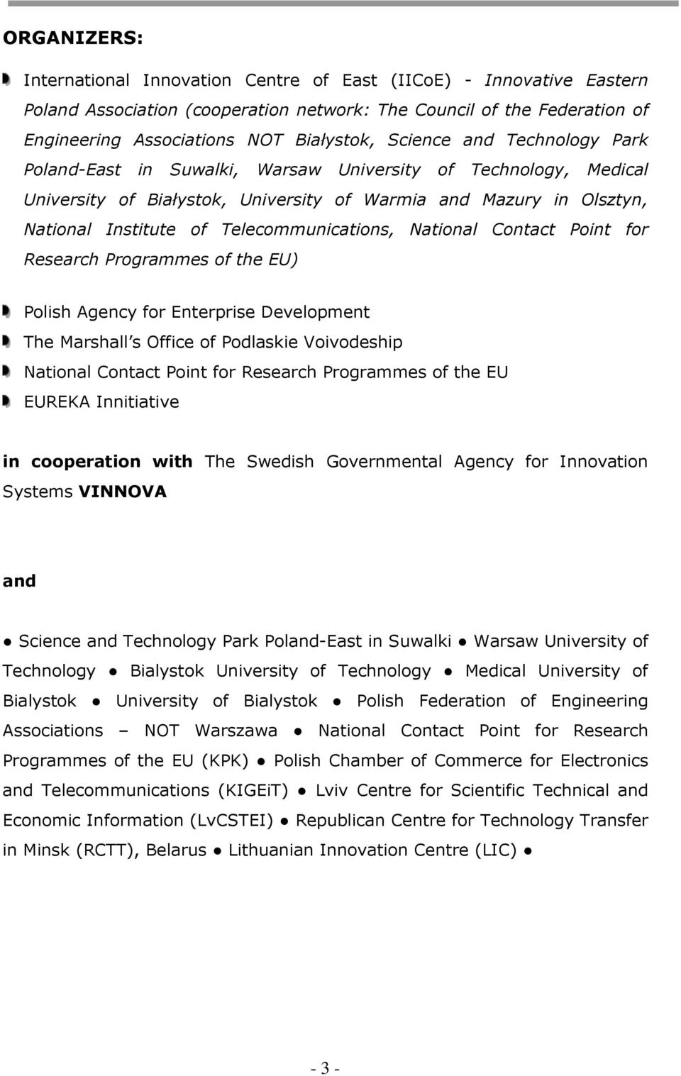 Contact Point for Research Programmes of the EU) Polish Agency for Enterprise Development The Marshall s Office of Podlaskie Voivodeship National Contact Point for Research Programmes of the EU