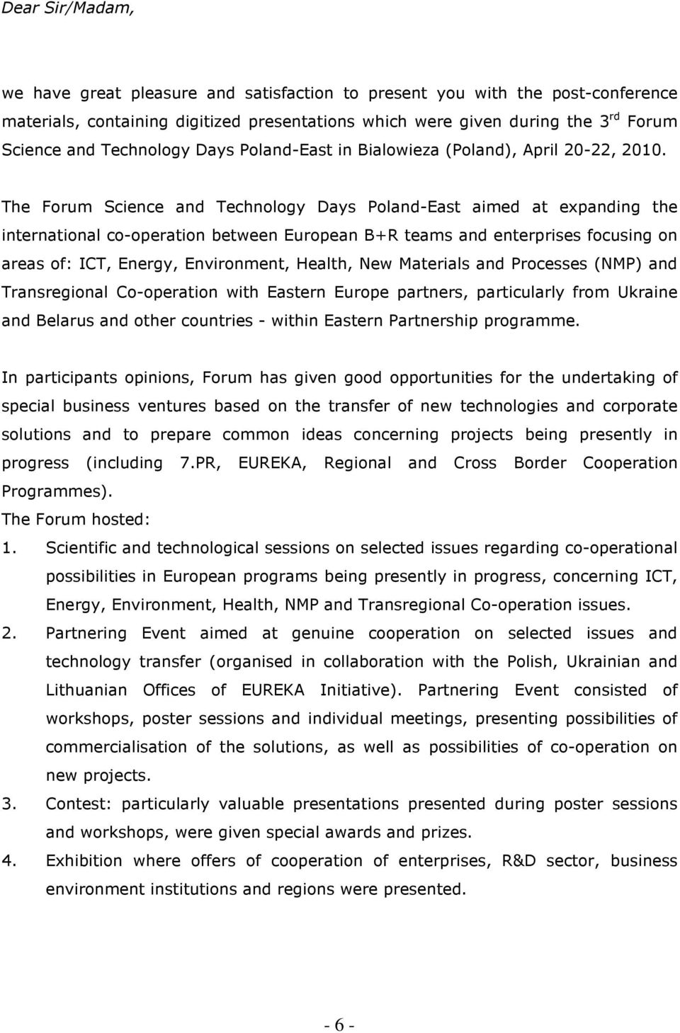 The Forum Science and Technology Days -East aimed at expanding the international co-operation between European B+R teams and enterprises focusing on areas of: ICT, Energy, Environment, Health, New