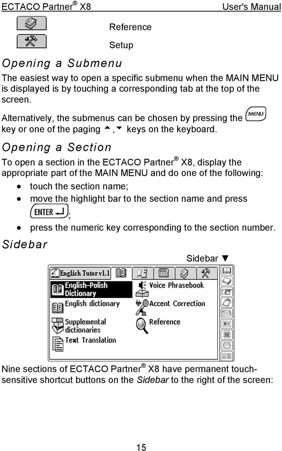 Opening a Section To open a section in the ECTACO Partner X8, display the appropriate part of the MAIN MENU and do one of the following: touch the section name; move the