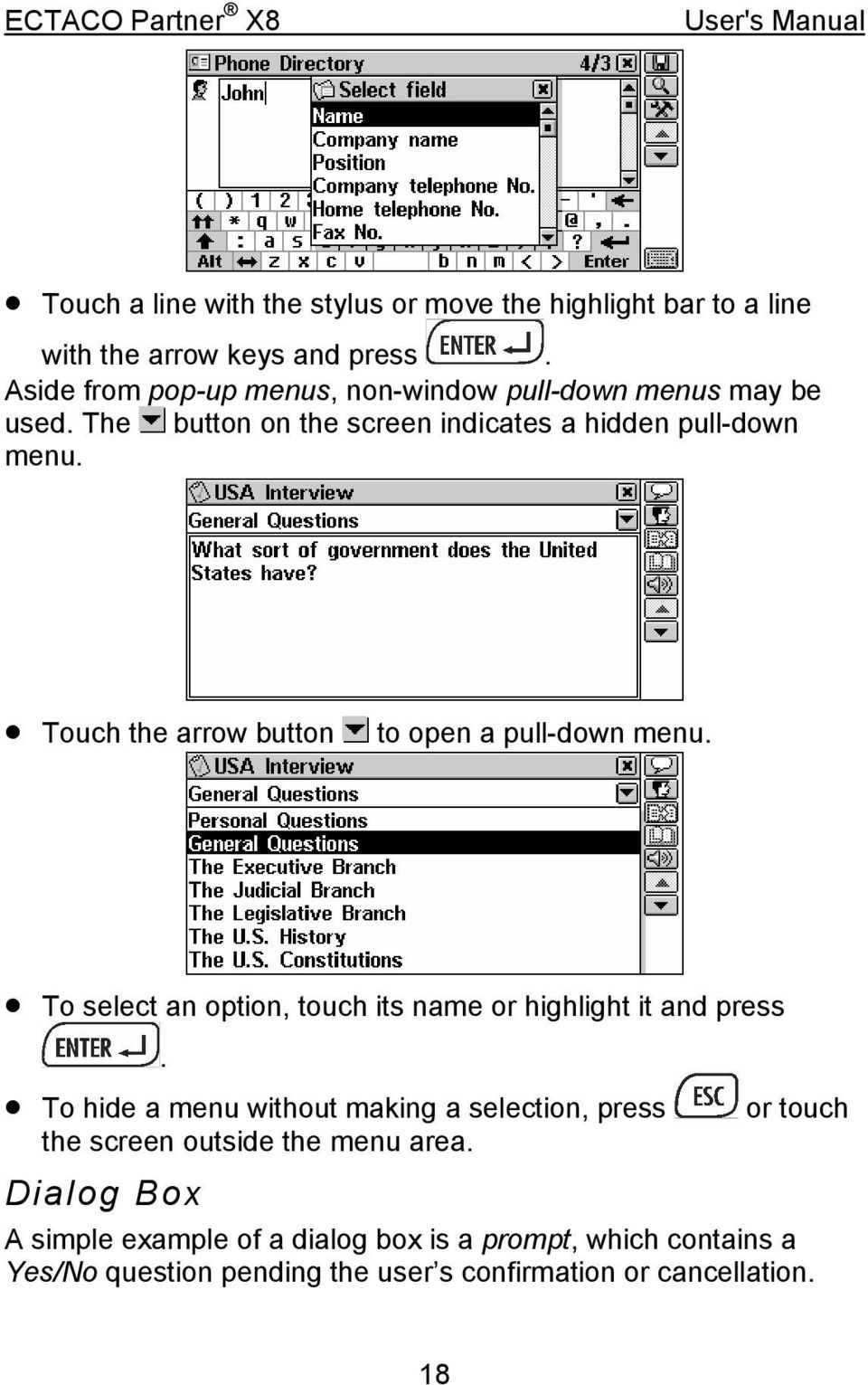 Touch the arrow button to open a pull-down menu. To select an option, touch its name or highlight it and press.
