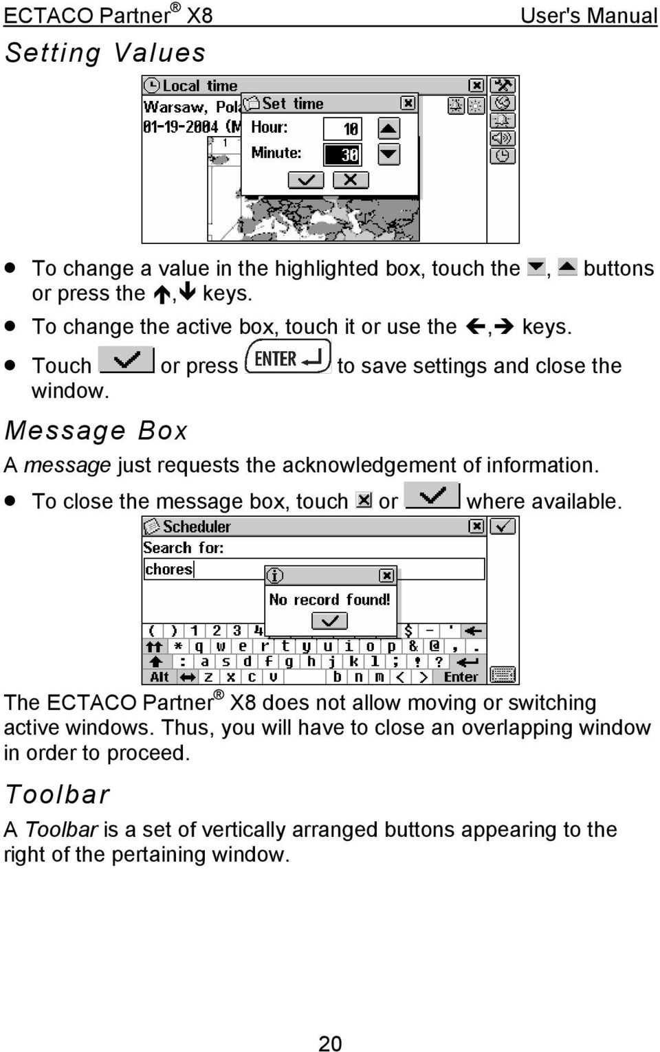 Message Box A message just requests the acknowledgement of information. To close the message box, touch or where available.