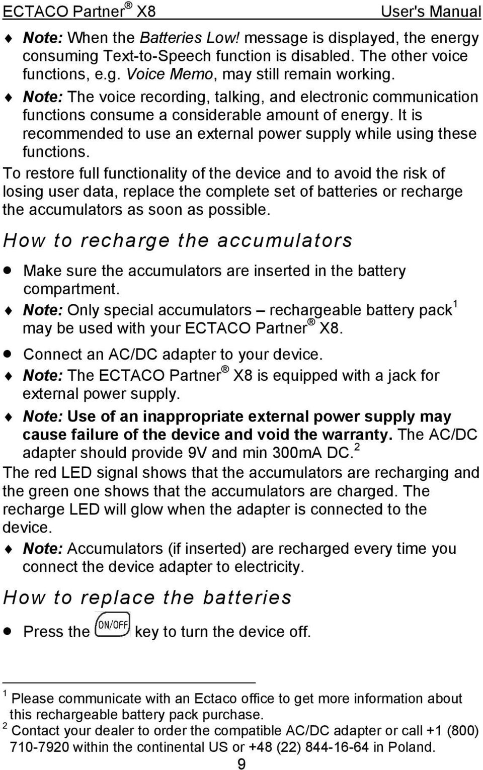 To restore full functionality of the device and to avoid the risk of losing user data, replace the complete set of batteries or recharge the accumulators as soon as possible.