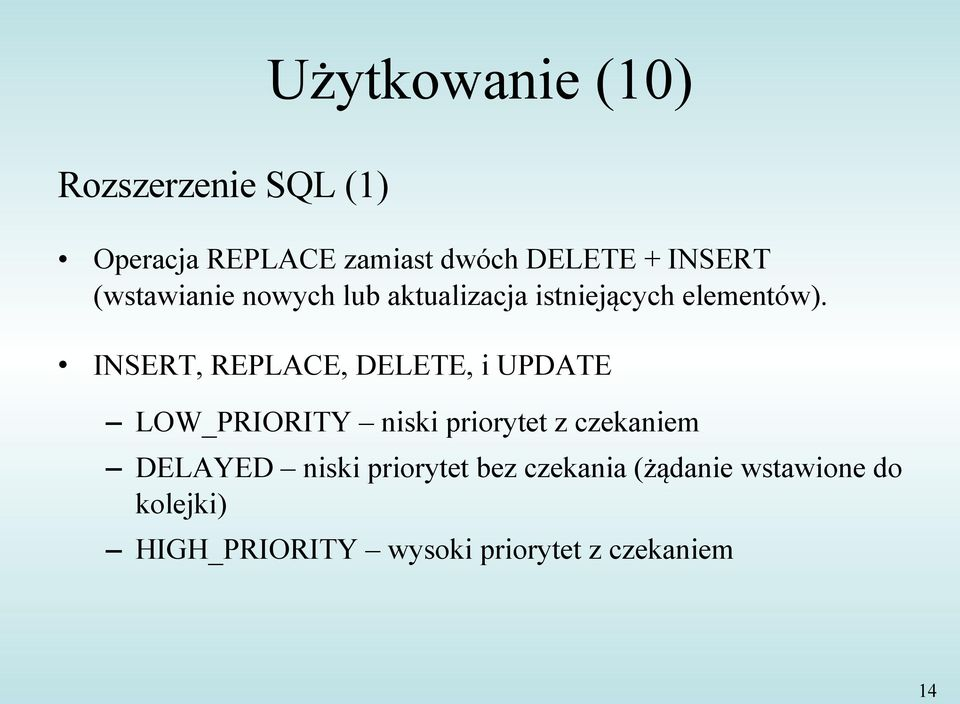 INSERT, REPLACE, DELETE, i UPDATE LOW_PRIORITY niski priorytet z czekaniem DELAYED