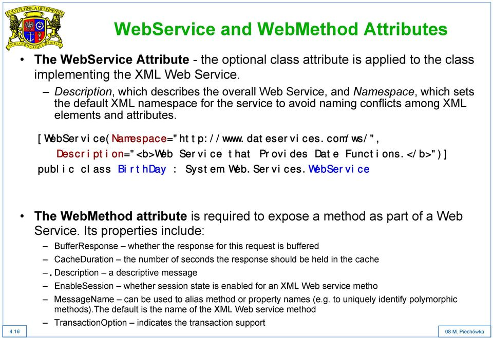 "[WebService(Namespace=""http://www.dateservices.com/ws/"", Description=""<b>Web Service that Provides Date Functions.</b>"")] public class BirthDay : System.Web.Services."