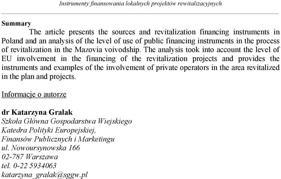 The analysis took into account the level of EU involvement in the financing of the revitalization projects and provides the instruments and examples of the involvement of private