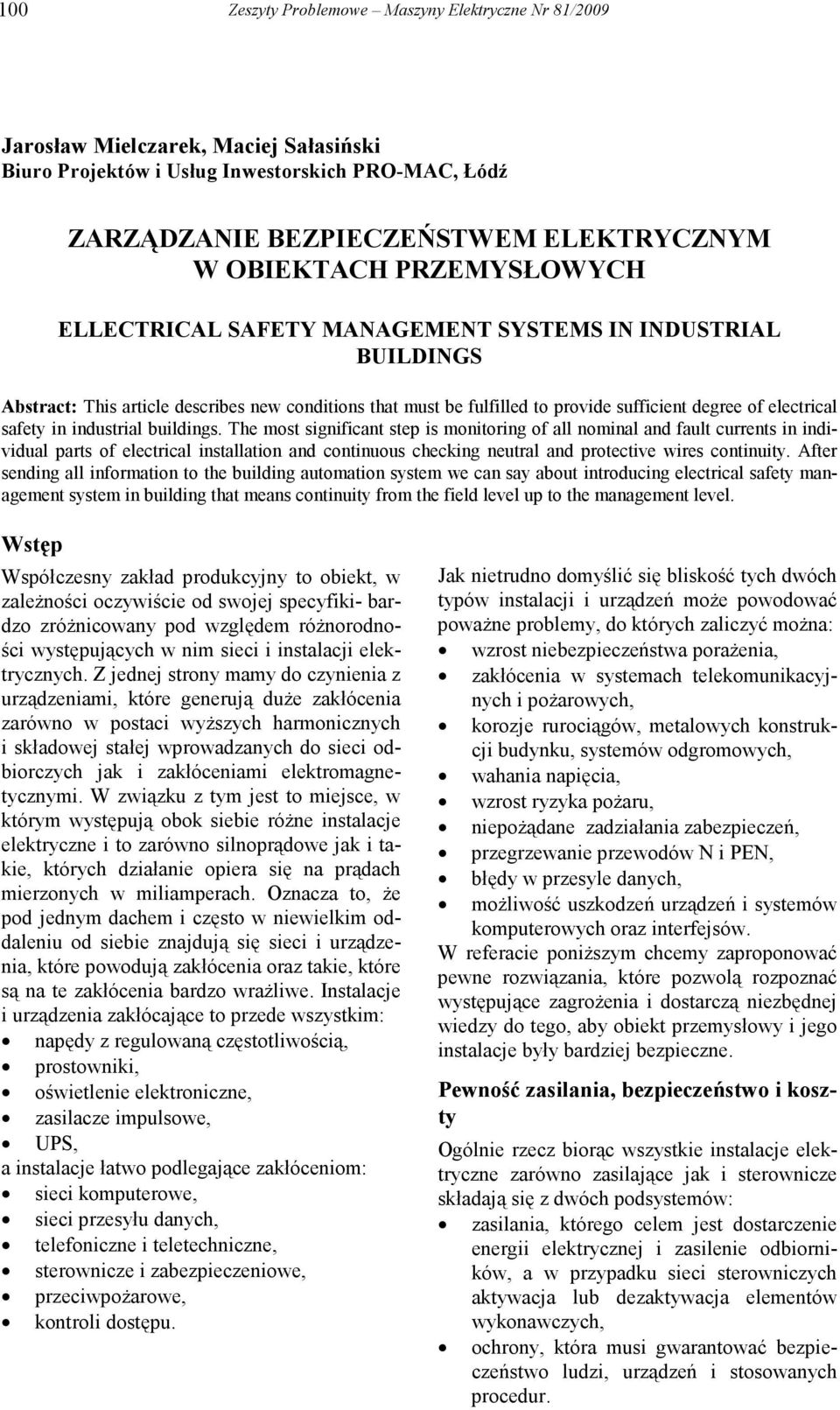 The most significant step is monitoring of all nominal and fault currents in individual parts of electrical installation and continuous checking neutral and protective wires continuity.