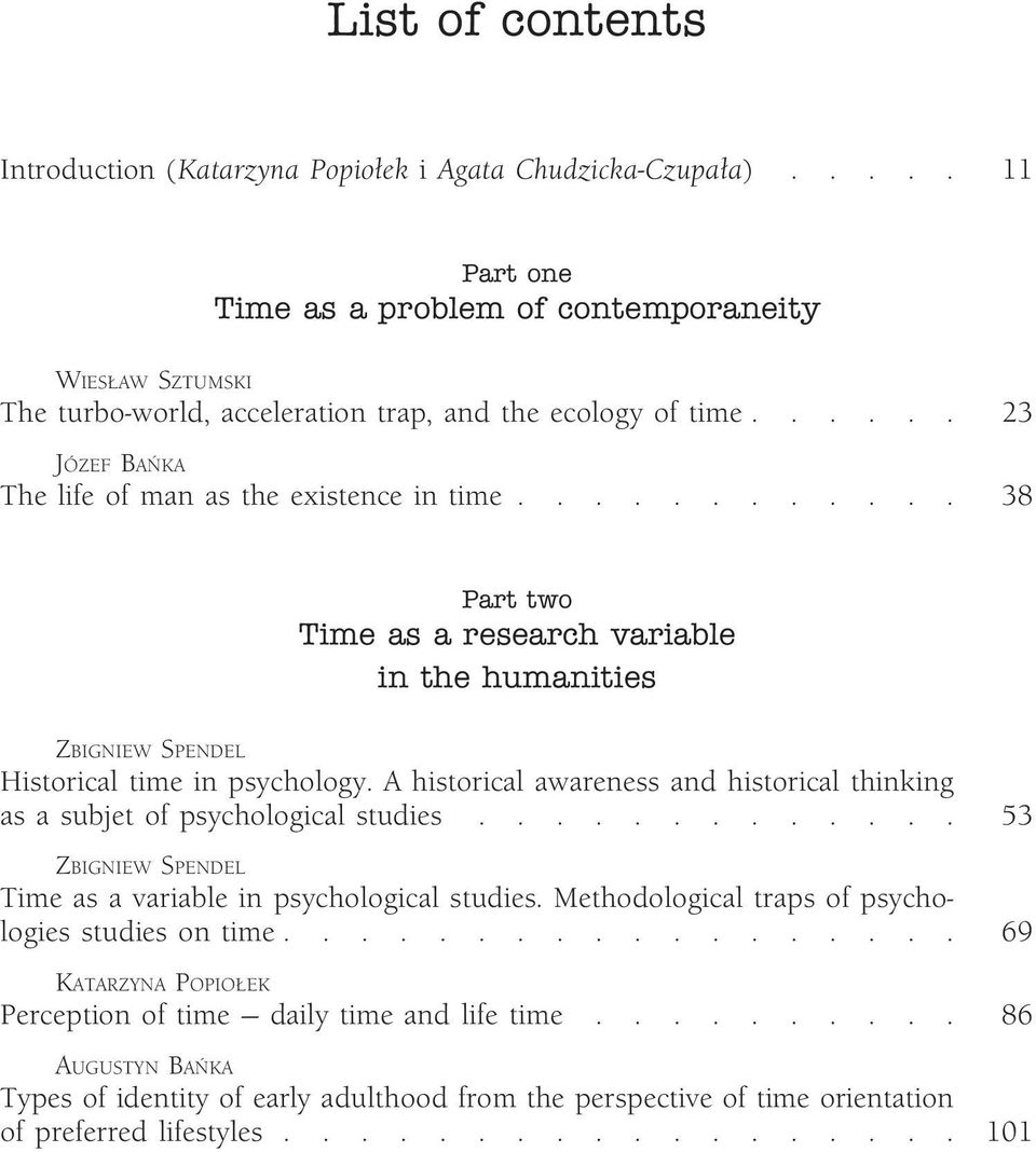 ........... 38 Part two Time as a research variable in the humanities ZBIGNIEW SPENDEL Historical time in psychology.
