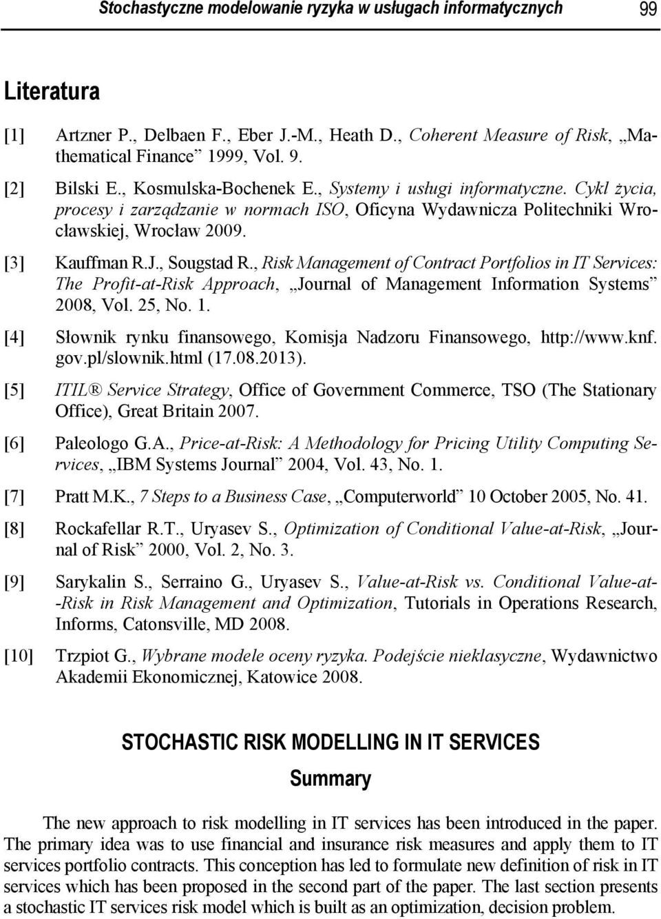 , Risk Management of Contract Portfolios in IT Services: The Profit-at-Risk Approach, Journal of Management Information Systems 2008, Vol. 25, No. 1.
