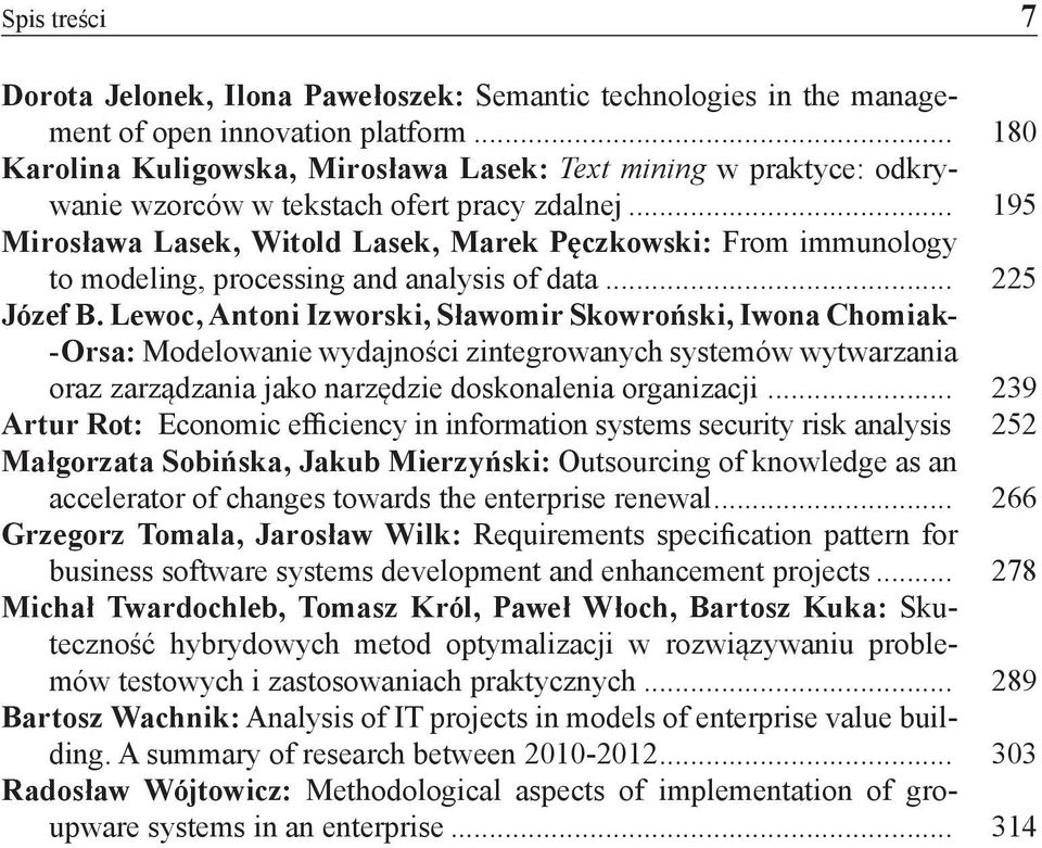 .. 195 Mirosława Lasek, Witold Lasek, Marek Pęczkowski: From immunology to modeling, processing and analysis of data... 225 Józef B.