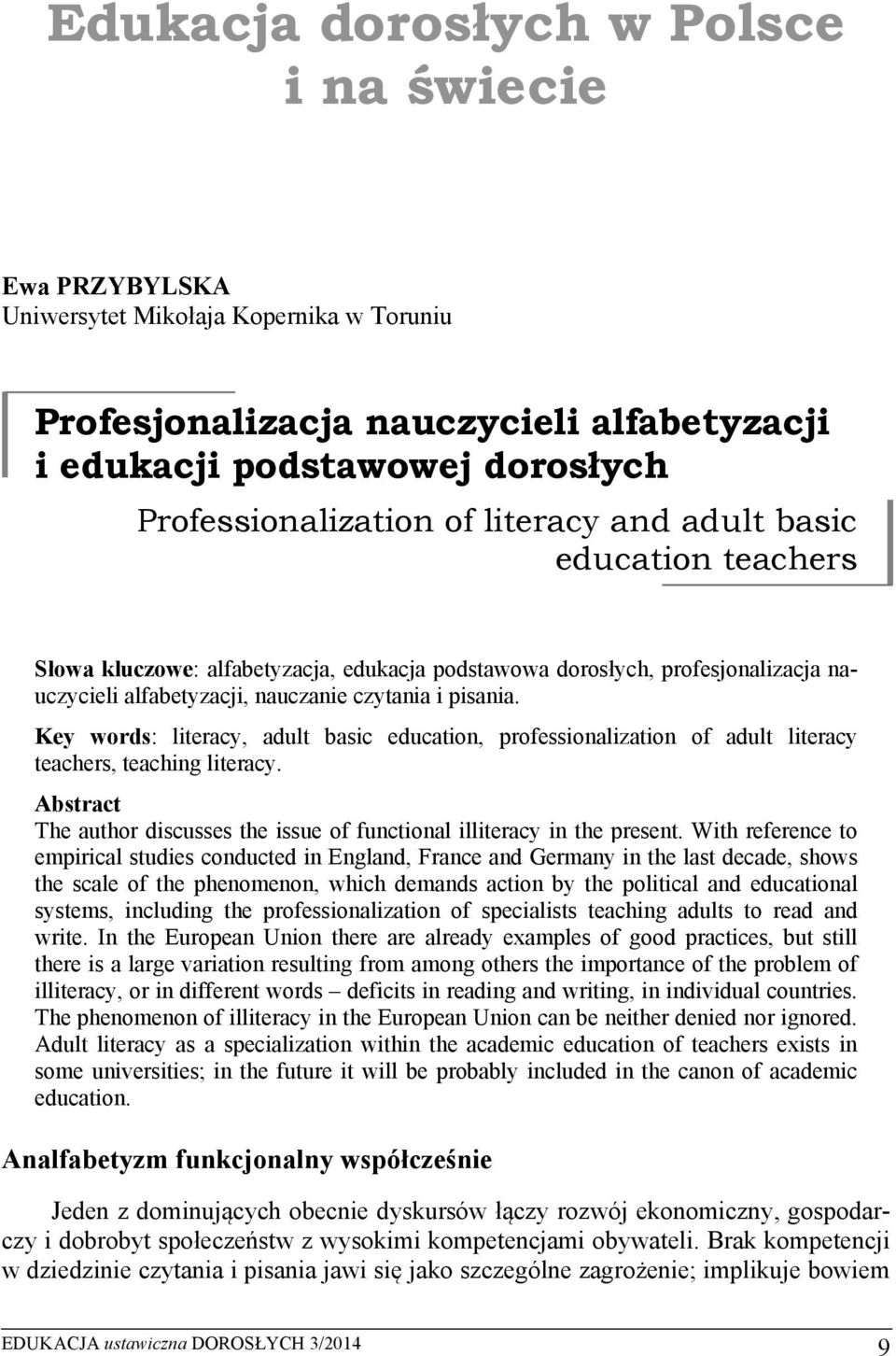 Key words: literacy, adult basic education, professionalization of adult literacy teachers, teaching literacy. Abstract The author discusses the issue of functional illiteracy in the present.