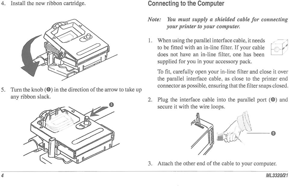 If your cable does not have an in-line filter, one has been supplied for you in your accessory pack. 5.