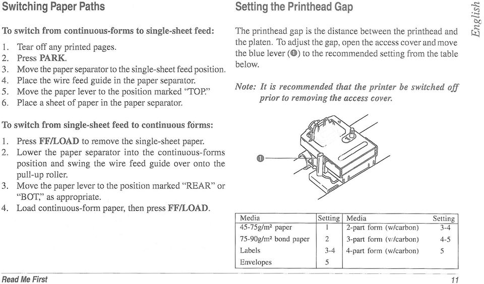 Place a sheet of paper in the paper separator. To switch from single-sheet feed to continuous forms: 1. Press FF/LOAD to remove the single-sheet paper. 2.