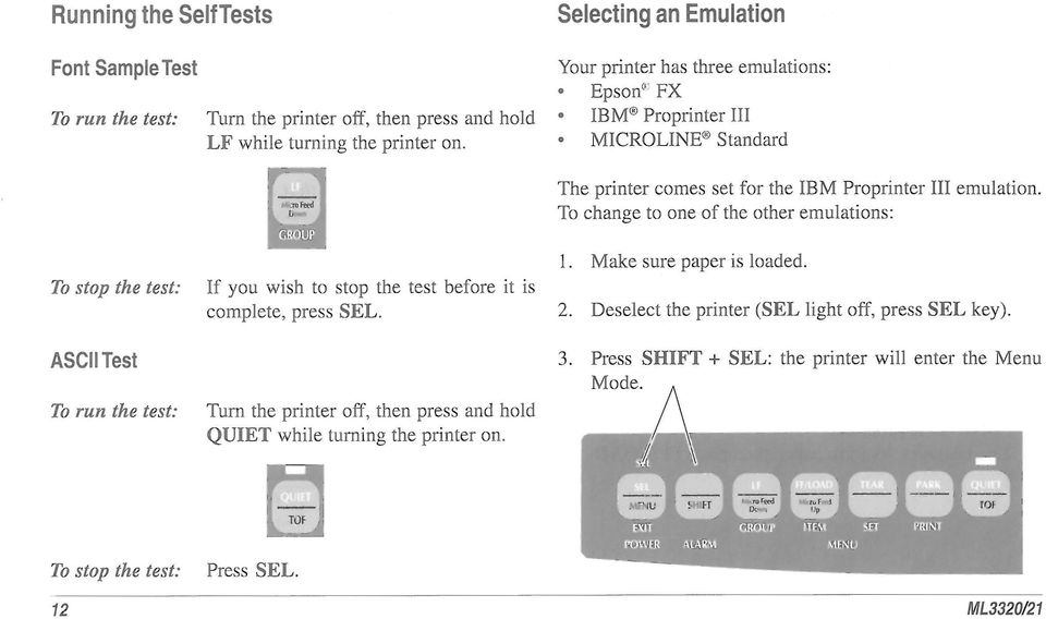 it is complete, press SEL. Turn the printer off, then press and hold QUIET while turning the printer on. The printer comes set for the IBM Proprinter III emulation.