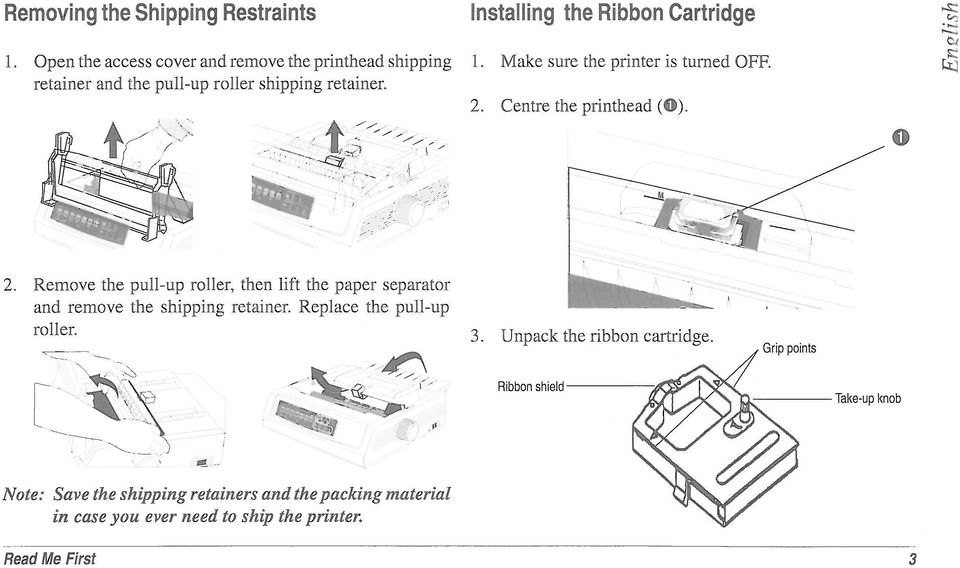 installing the Ribbon Cartridge 1. Make sure the printer is turned OFF. 2.