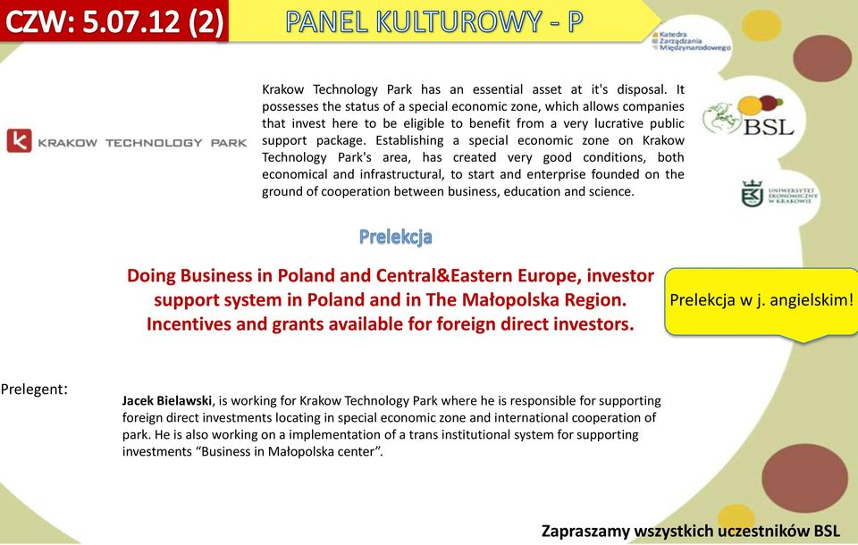 Establishing a special economic zone on Krakow Technology Park's area, has created very good conditions, both economical and infrastructural, to start and enterprise founded on the ground of