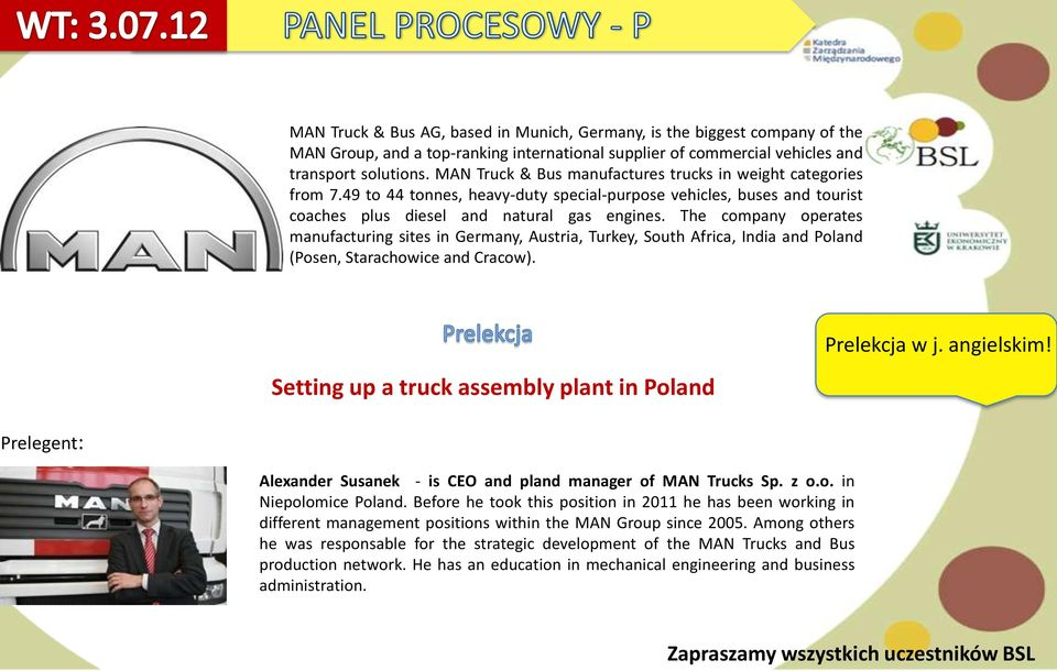 The company operates manufacturing sites in Germany, Austria, Turkey, South Africa, India and Poland (Posen, Starachowice and Cracow). Setting up a truck assembly plant in Poland Prelekcja w j.