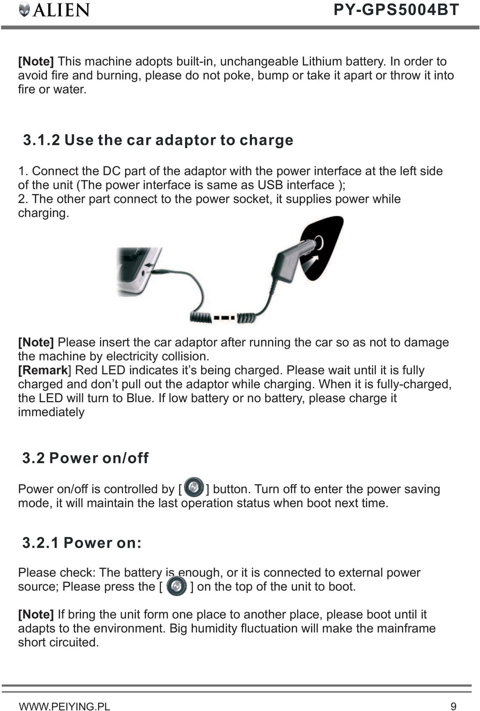 The other part connect to the power socket, it supplies power while charging. [Note] Please insert the car adaptor after running the car so as not to damage the machine by electricity collision.