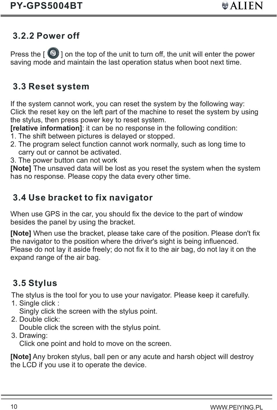 3 Reset system If the system cannot work, you can reset the system by the following way: Click the reset key on the left part of the machine to reset the system by using the stylus, then press power