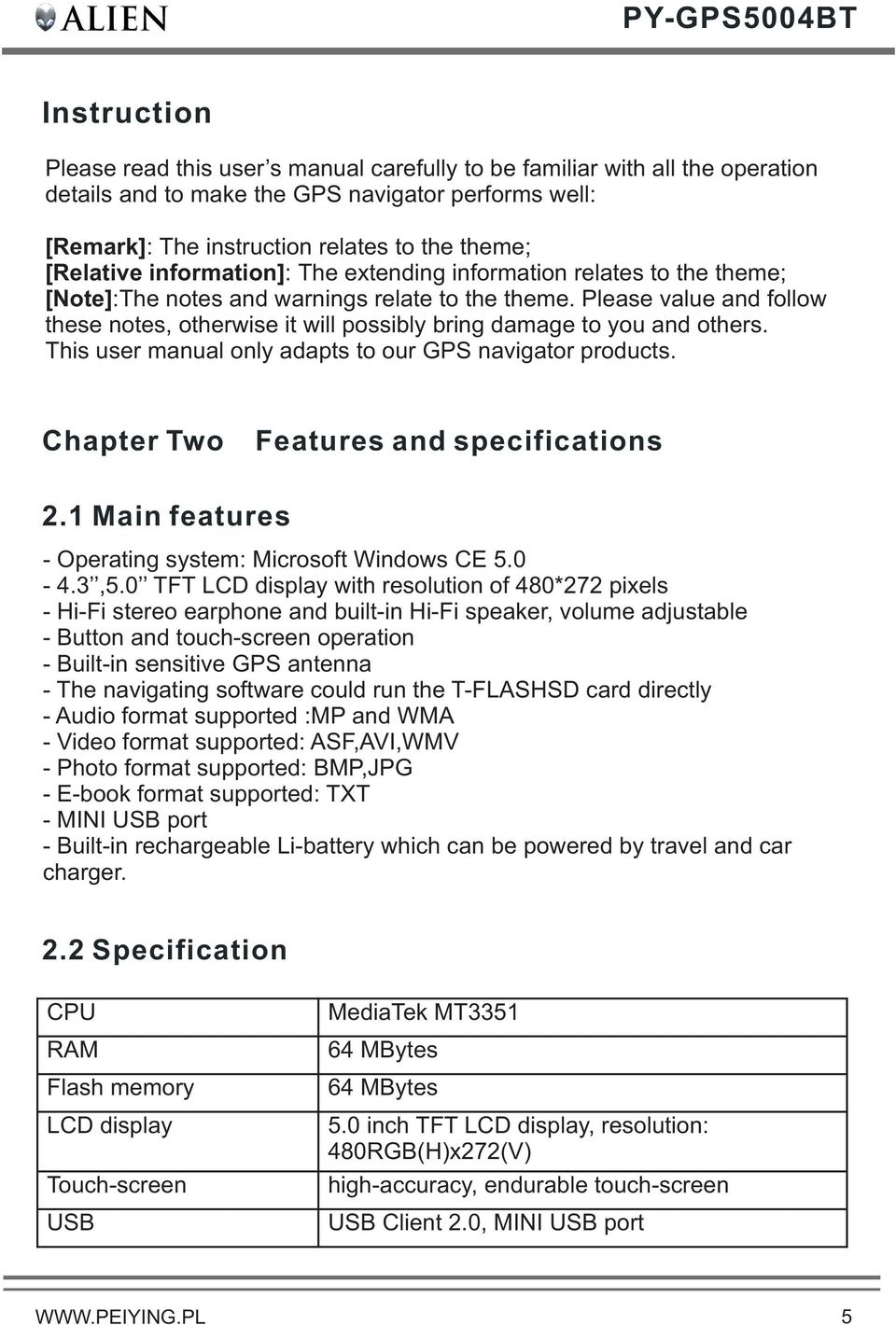 Please value and follow these notes, otherwise it will possibly bring damage to you and others. This user manual only adapts to our GPS navigator products. Chapter Two Features and specifications 2.