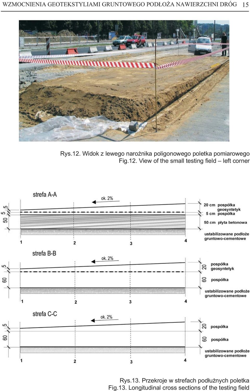 13. Przekroje w strefach pod³u nych poletka Fig.13. Longitudinal cross sections of the testing field