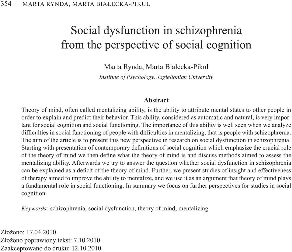 This ability, considered as automatic and natural, is very important for social cognition and social functioning.