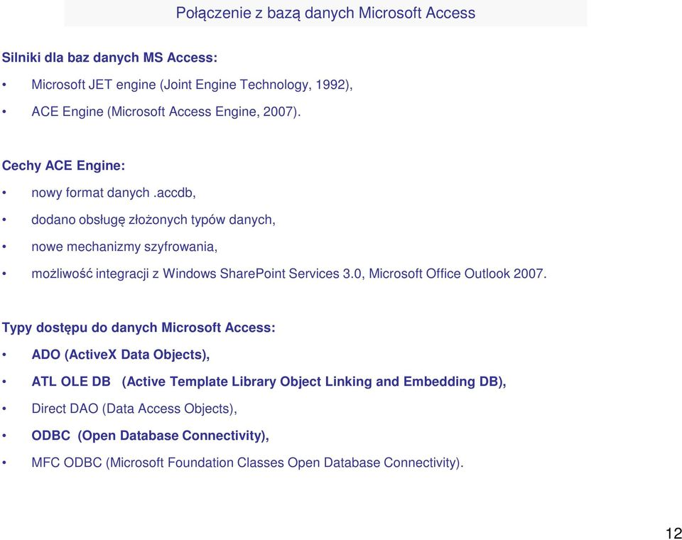 accdb, dodano obsługę złożonych typów danych, nowe mechanizmy szyfrowania, możliwość integracji z Windows SharePoint Services 3.0, Microsoft Office Outlook 2007.