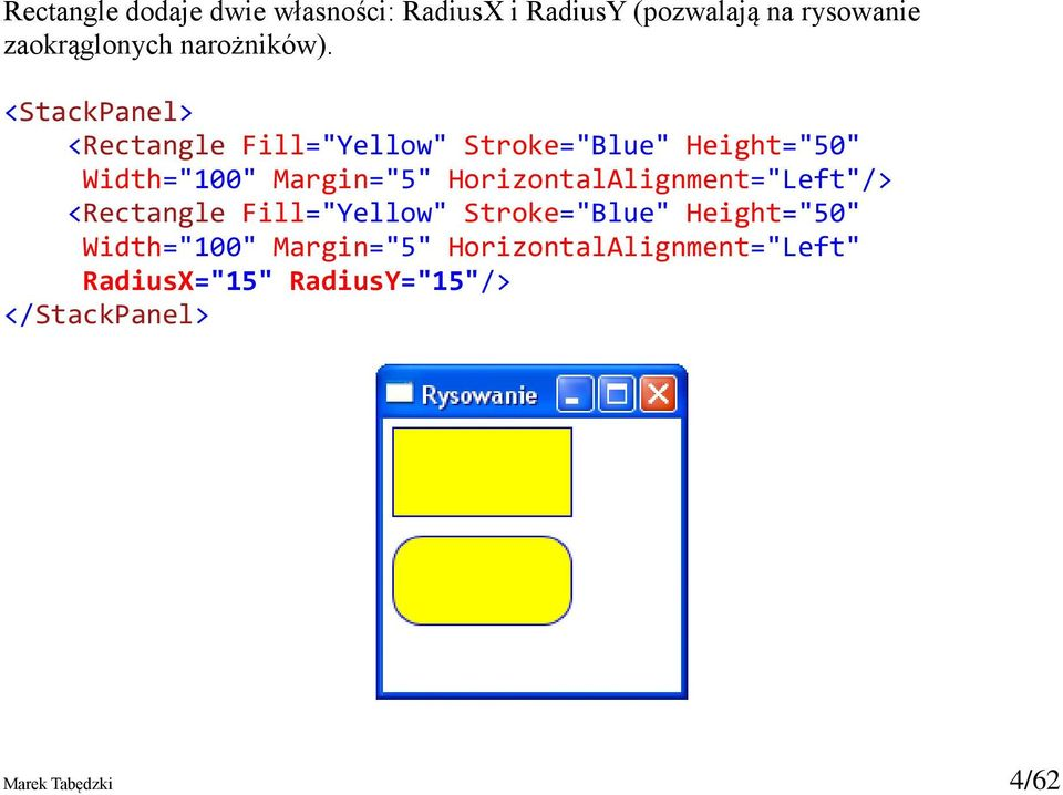 "<StackPanel> <Rectangle Fill=""Yellow"" Stroke=""Blue"" Height=""50"" Width=""100"" Margin=""5"""