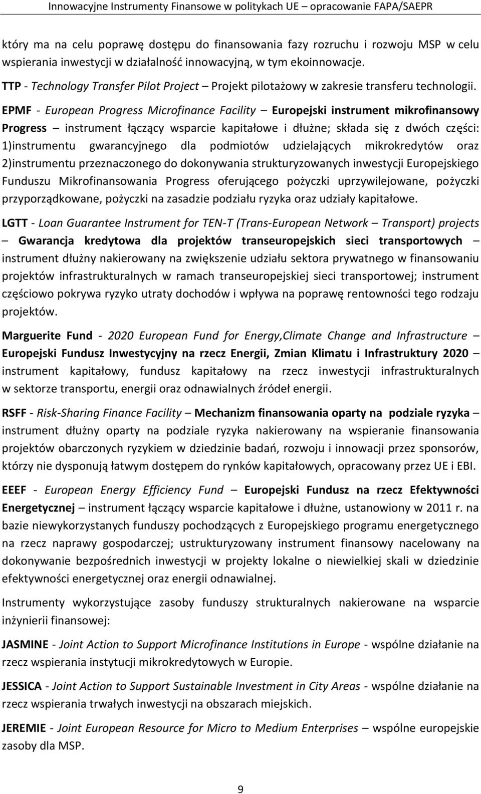 EPMF - European Progress Microfinance Facility Europejski instrument mikrofinansowy Progress instrument łączący wsparcie kapitałowe i dłużne; składa się z dwóch części: 1)instrumentu gwarancyjnego