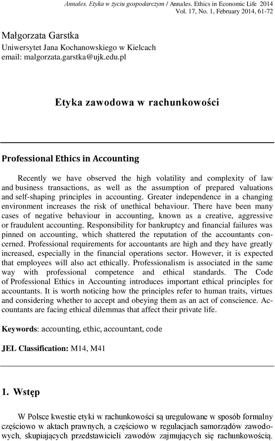 pl Etyka zawodowa w rachunkowości Professional Ethics in Accounting Recently we have observed the high volatility and complexity of law and business transactions, as well as the assumption of
