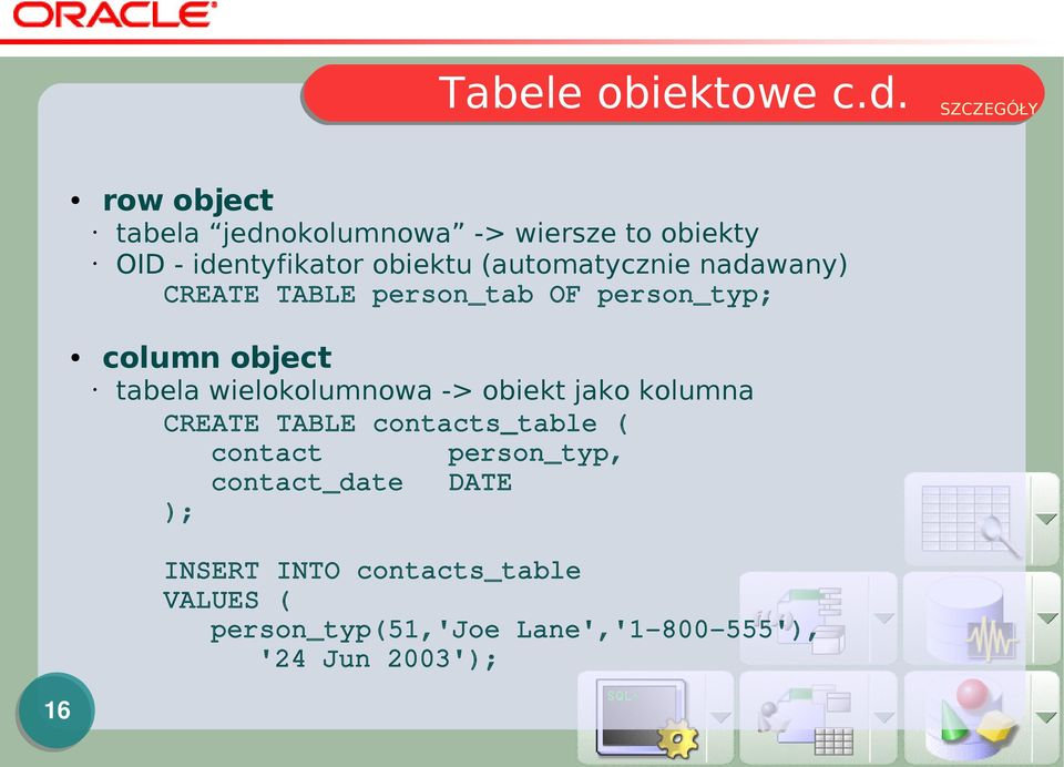 (automatycznie nadawany) CREATE TABLE person_tab OF person_typ; column object tabela