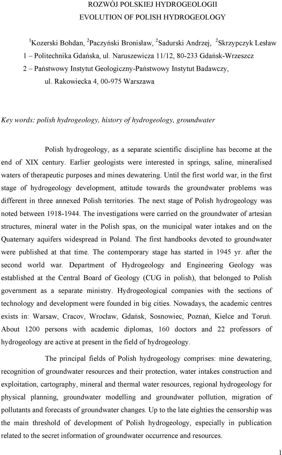 Rakowiecka 4, 00-975 Warszawa Key words: polish hydrogeology, history of hydrogeology, groundwater Polish hydrogeology, as a separate scientific discipline has become at the end of XIX century.