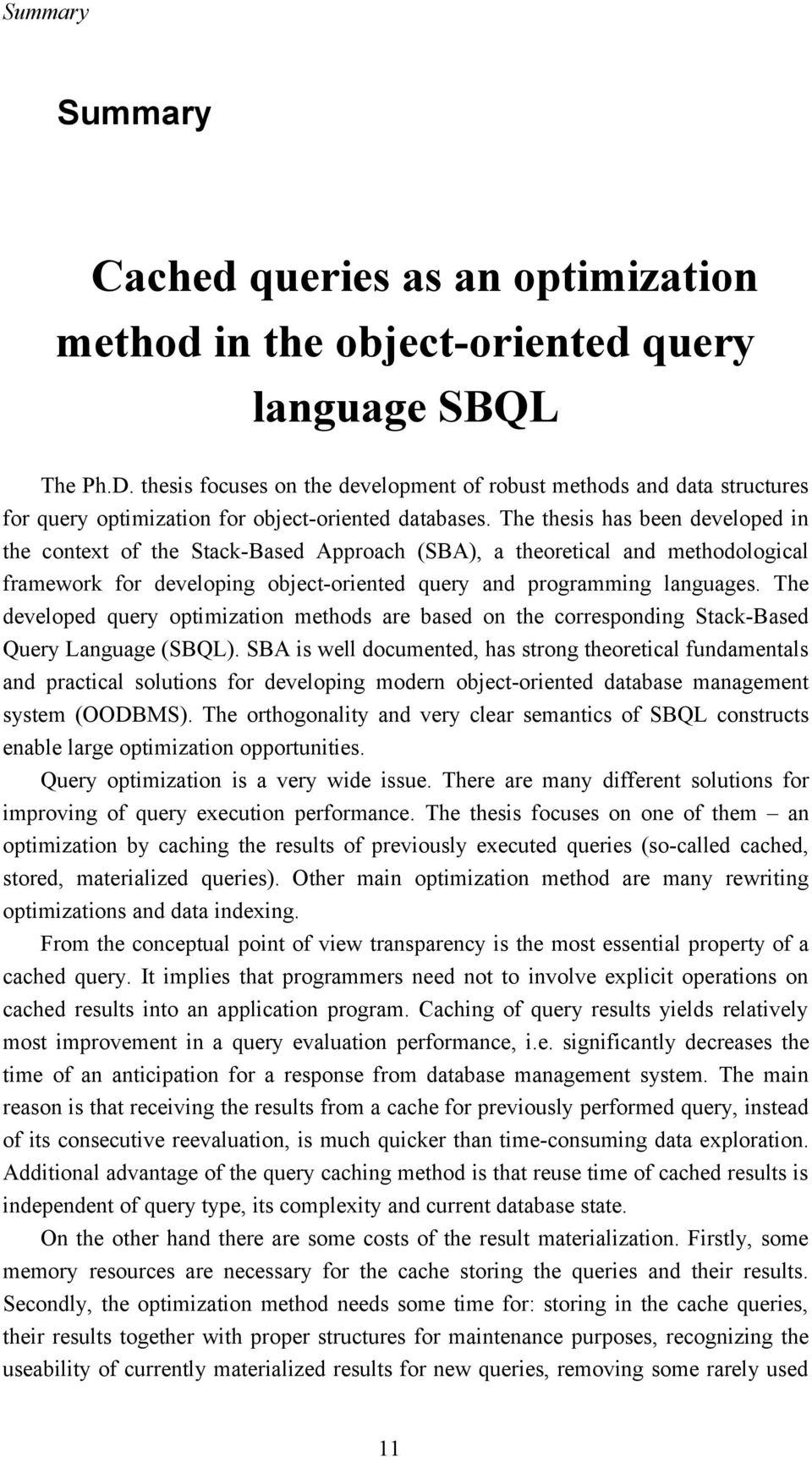 The thesis has been developed in the context of the Stack-Based Approach (SBA), a theoretical and methodological framework for developing object-oriented query and programming languages.