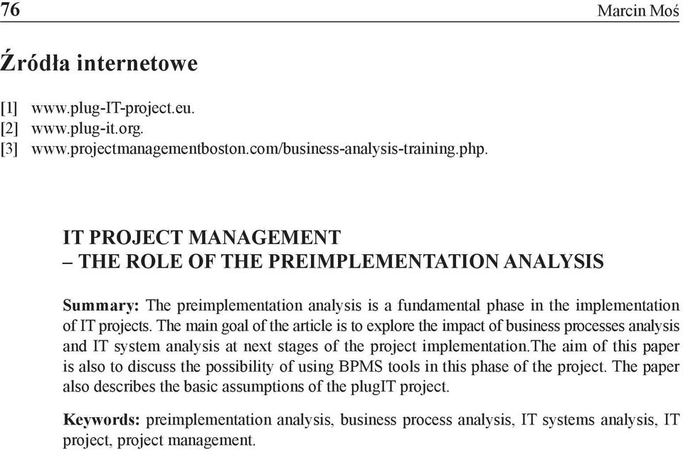 The main goal of the article is to explore the impact of business processes analysis and IT system analysis at next stages of the project implementation.