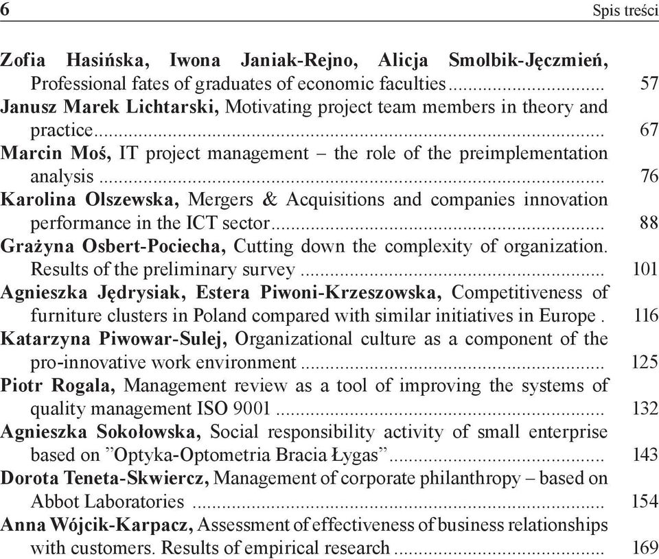 .. 76 Karolina Olszewska, Mergers & Acquisitions and companies innovation performance in the ICT sector... 88 Grażyna Osbert-Pociecha, Cutting down the complexity of organization.