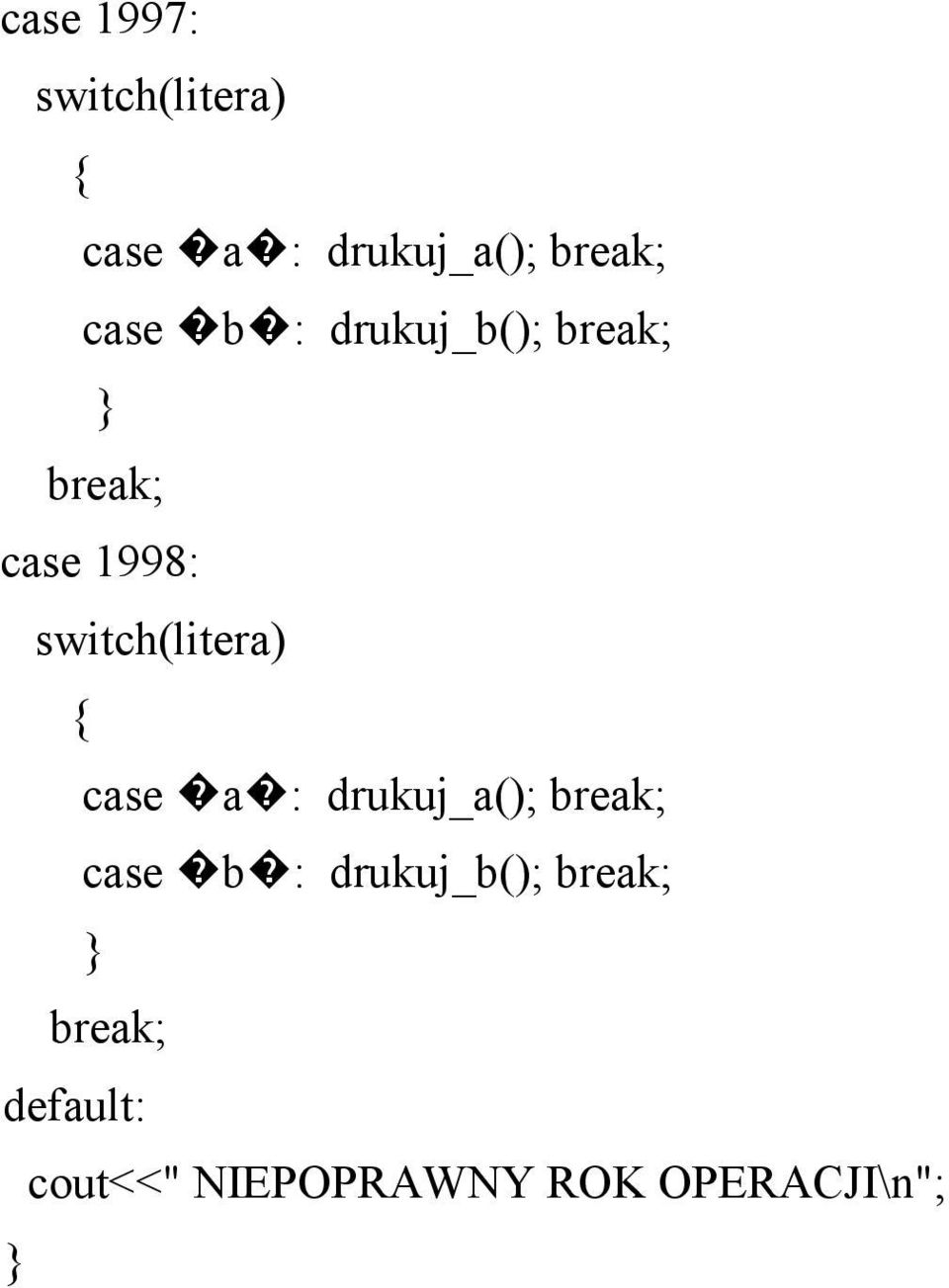 switch(litera) case a : drukuj_a(); case b :