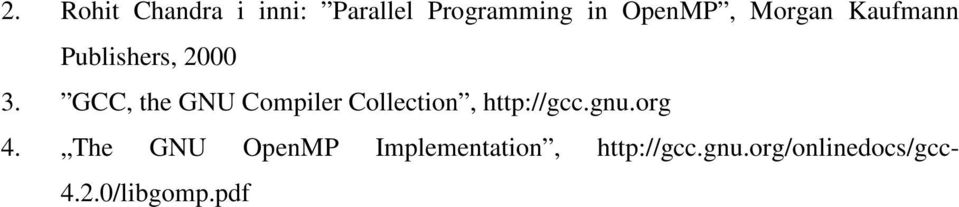 GCC, the GNU Compiler Collection, http://gcc.gnu.org 4.