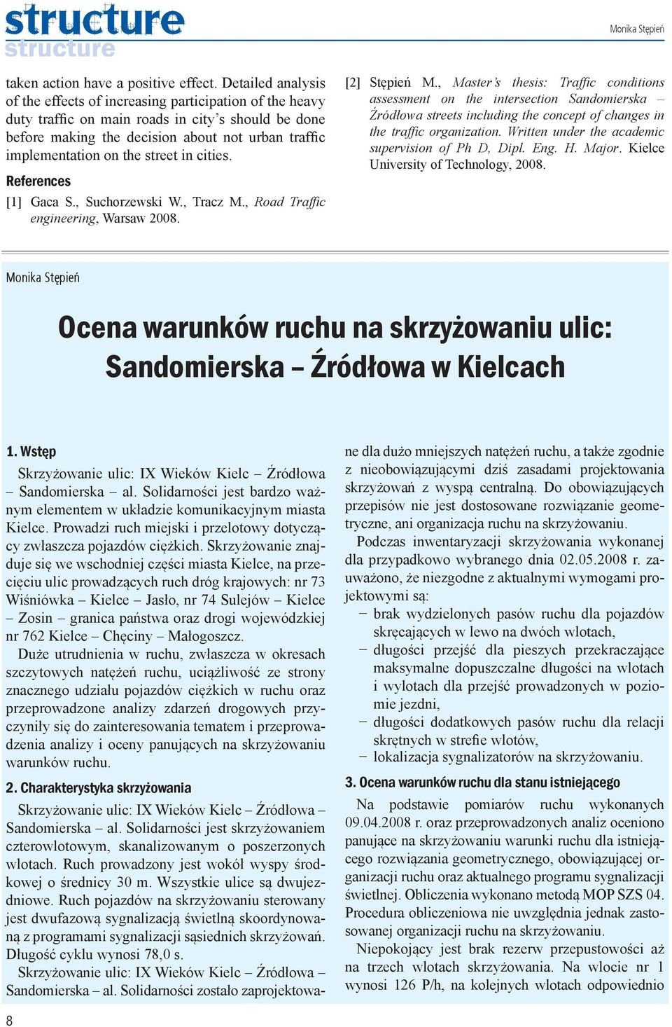 street in cities. References [1] Gaca S., Suchorzewski W., Tracz M., Road Traffic engineering, Warsaw 2008. [2] Stępień M.