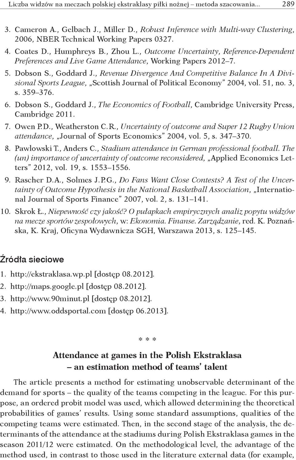 , Outcome Uncertainty, Reference-Dependent Preferences and Live Game Attendance, Working Papers 2012 7. 5. Dobson S., Goddard J.