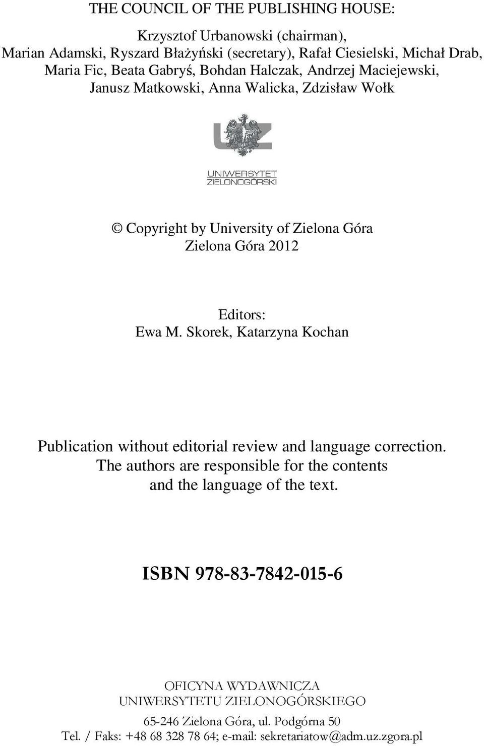 Skorek, Katarzyna Kochan Publication without editorial review and language correction. The authors are responsible for the contents and the language of the text.