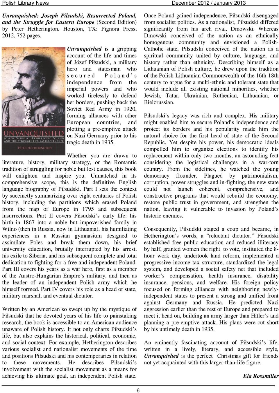 Unvanquished is a gripping account of the life and times of Józef Piłsudski, a military hero and statesman who s e c u r e d P o l a n d s independence from the imperial powers and who worked