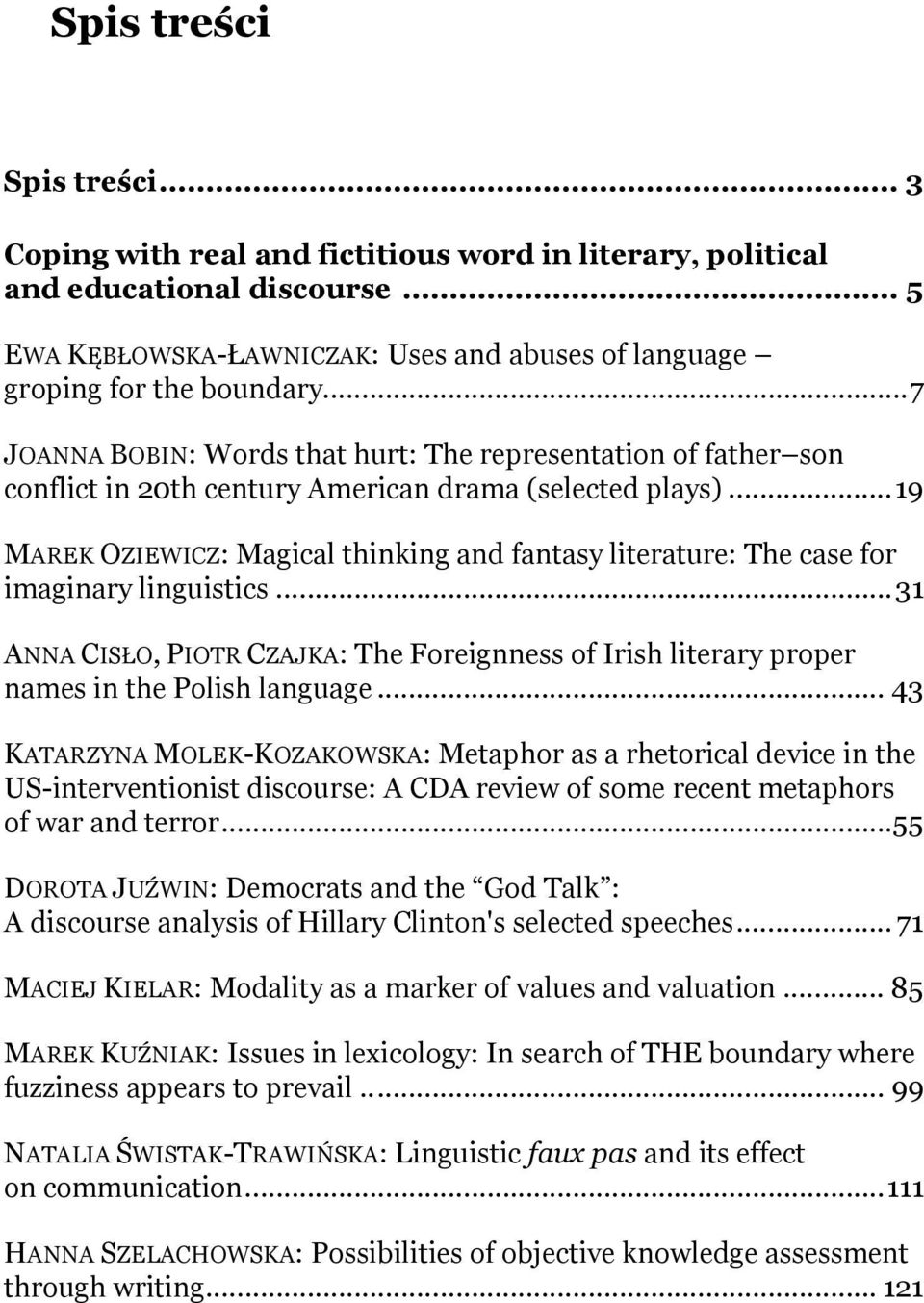 ..19 MAREK OZIEWICZ: Magical thinking and fantasy literature: The case for imaginary linguistics...31 ANNA CISŁO, PIOTR CZAJKA: The Foreignness of Irish literary proper names in the Polish language.