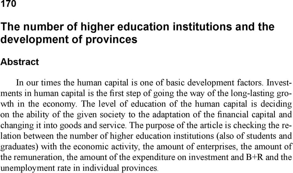 The level of education of the human capital is deciding on the ability of the given society to the adaptation of the financial capital and changing it into goods and service.