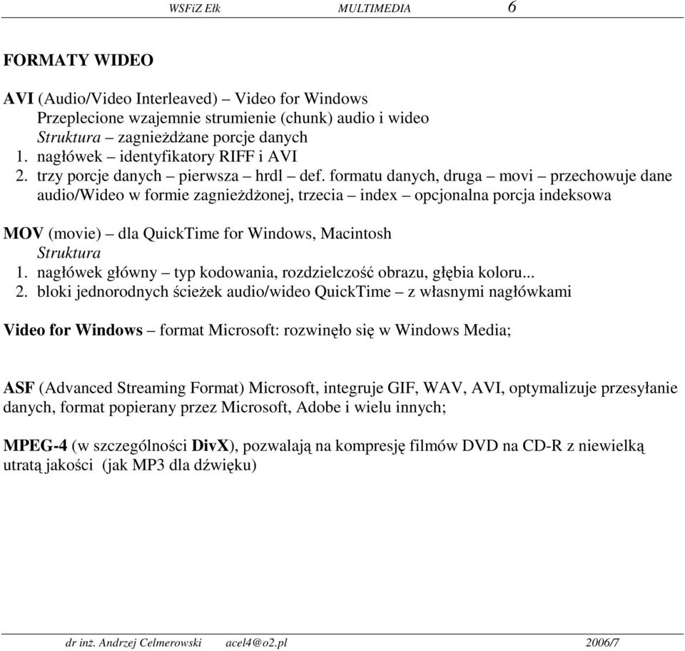 formatu danych, druga movi przechowuje dane audio/wideo w formie zagnieżdżonej, trzecia index opcjonalna porcja indeksowa MOV (movie) dla QuickTime for Windows, Macintosh Struktura 1.