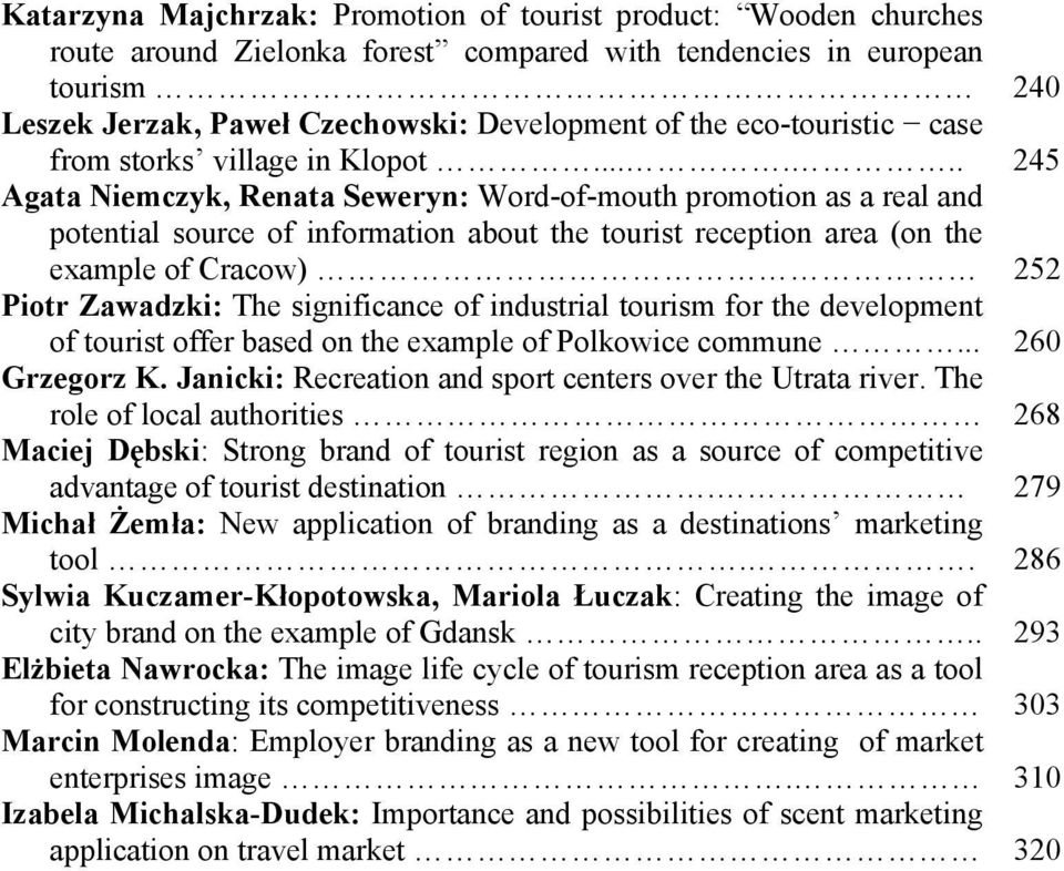 ..... 245 Agata Niemczyk, Renata Seweryn: Word-of-mouth promotion as a real and potential source of information about the tourist reception area (on the example of Cracow) 252 Piotr Zawadzki: The