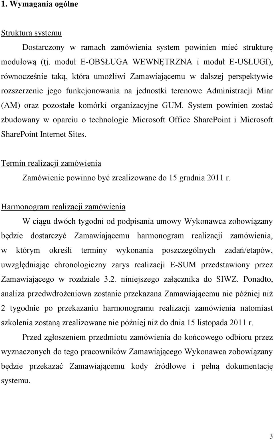 oraz pozostałe komórki organizacyjne GUM. System powinien zostać zbudowany w oparciu o technologie Microsoft Office SharePoint i Microsoft SharePoint Internet Sites.